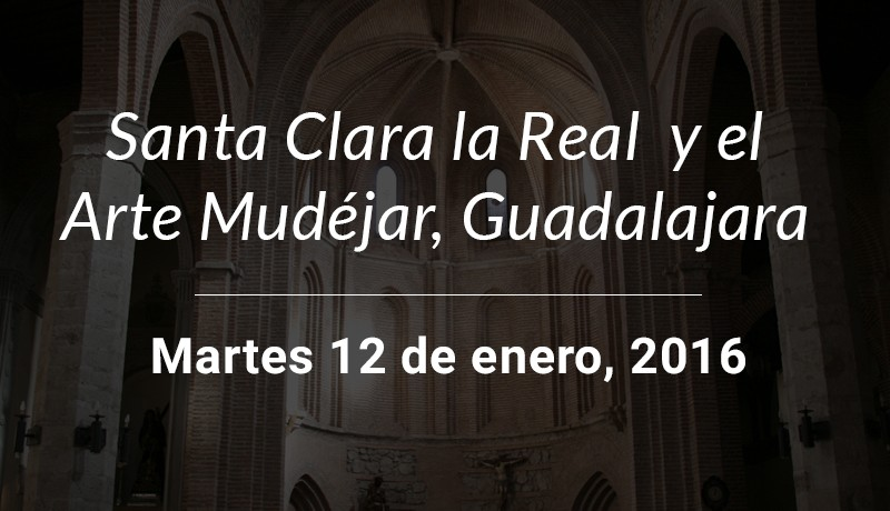 Santa Clara la Real y el Arte Mudéjar en Guadalajara