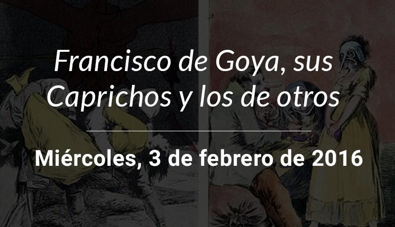 Conferencia Francisco de Goya, sus Caprichos y los de otros