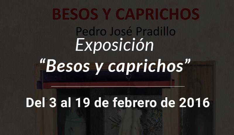 """Exposición """"Besos y caprichos"""""""