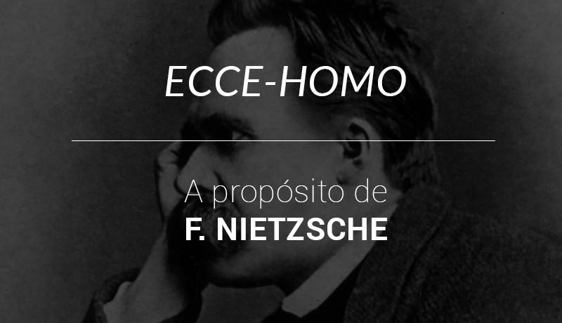 ECCE-HOMO. A propósito de F. Nietzsche